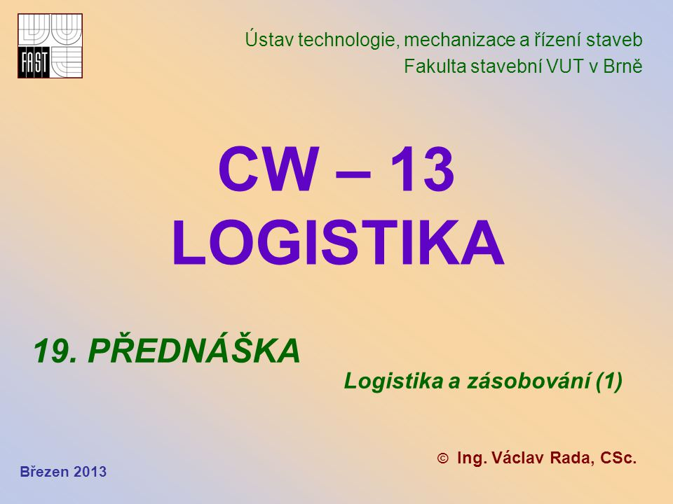 CW – 13 LOGISTIKA 19. PŘEDNÁŠKA Logistika a zásobování (1)