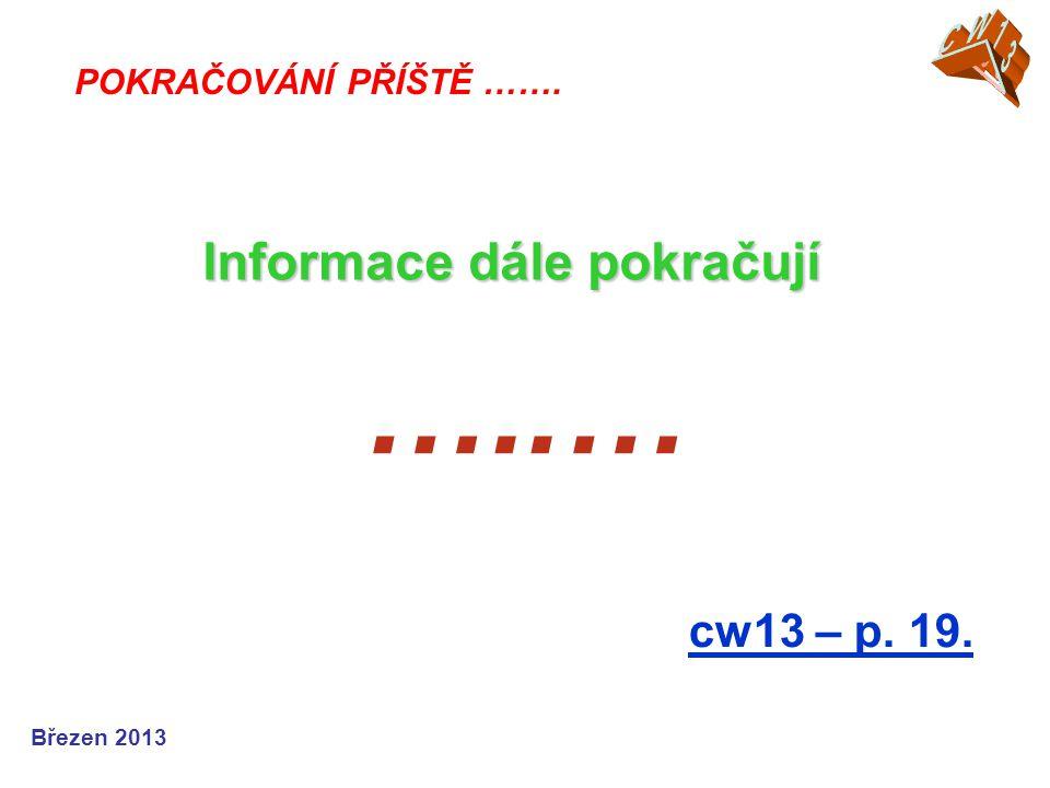 …..… Informace dále pokračují cw13 – p. 19. CW13 CW05