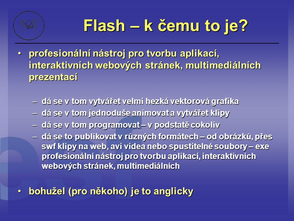 Flash – k čemu to je profesionální nástroj pro tvorbu aplikací, interaktivních webových stránek, multimediálních prezentací.