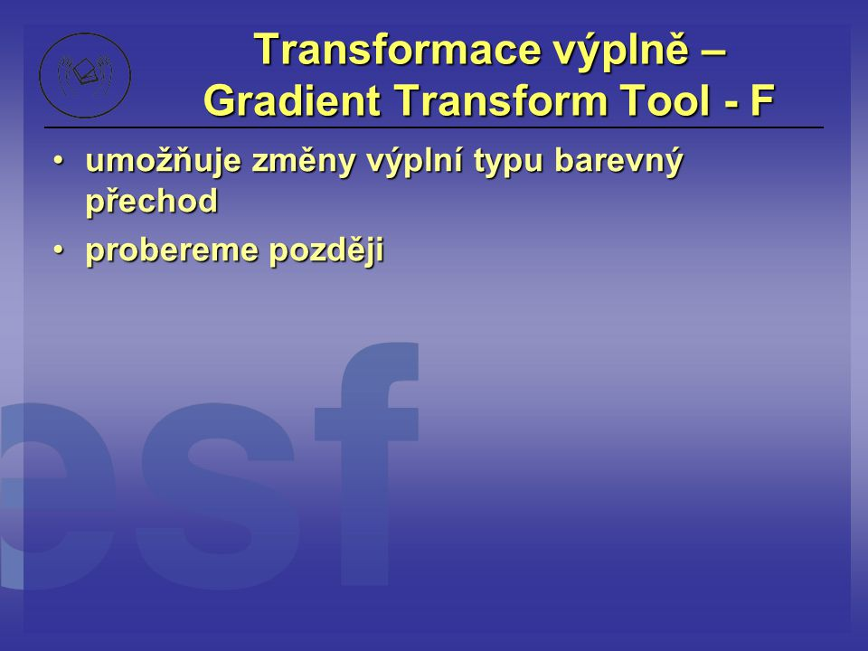 Transformace výplně – Gradient Transform Tool - F