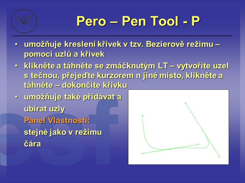 Pero – Pen Tool - P umožňuje kreslení křivek v tzv. Bezierově režimu – pomocí uzlů a křivek.