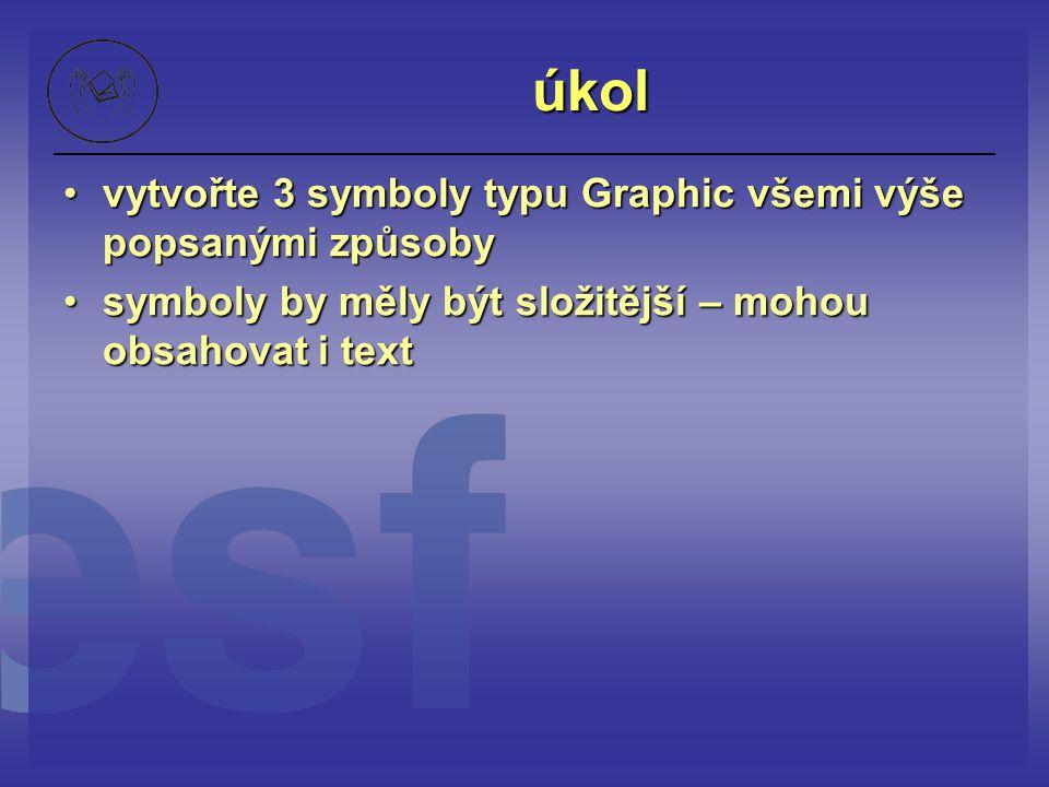 úkol vytvořte 3 symboly typu Graphic všemi výše popsanými způsoby