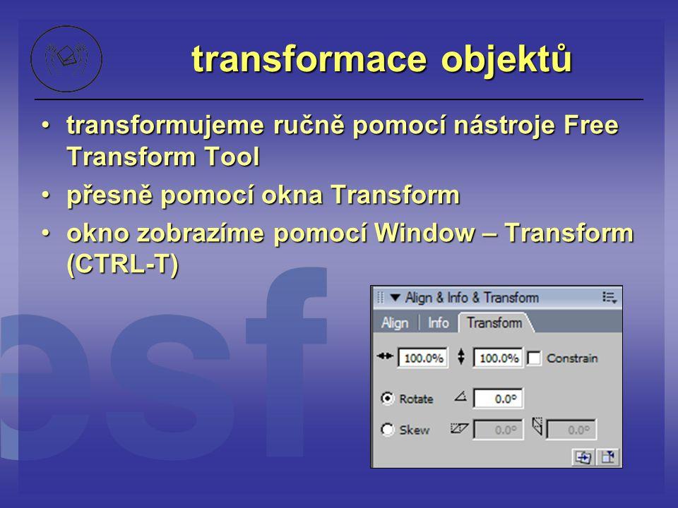 transformace objektů transformujeme ručně pomocí nástroje Free Transform Tool. přesně pomocí okna Transform.