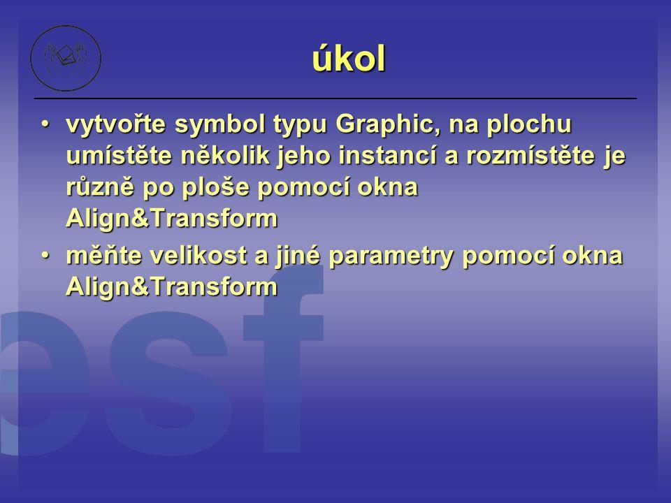 úkol vytvořte symbol typu Graphic, na plochu umístěte několik jeho instancí a rozmístěte je různě po ploše pomocí okna Align&Transform.