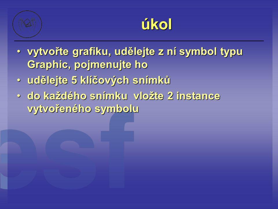 úkol vytvořte grafiku, udělejte z ní symbol typu Graphic, pojmenujte ho. udělejte 5 klíčových snímků.