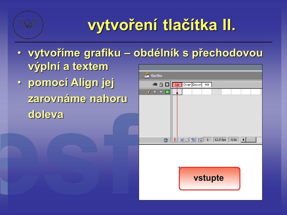 vytvoření tlačítka II. vytvoříme grafiku – obdélník s přechodovou výplní a textem. pomocí Align jej.