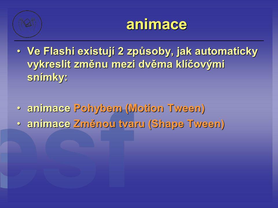 animace Ve Flashi existují 2 způsoby, jak automaticky vykreslit změnu mezi dvěma klíčovými snímky: animace Pohybem (Motion Tween)