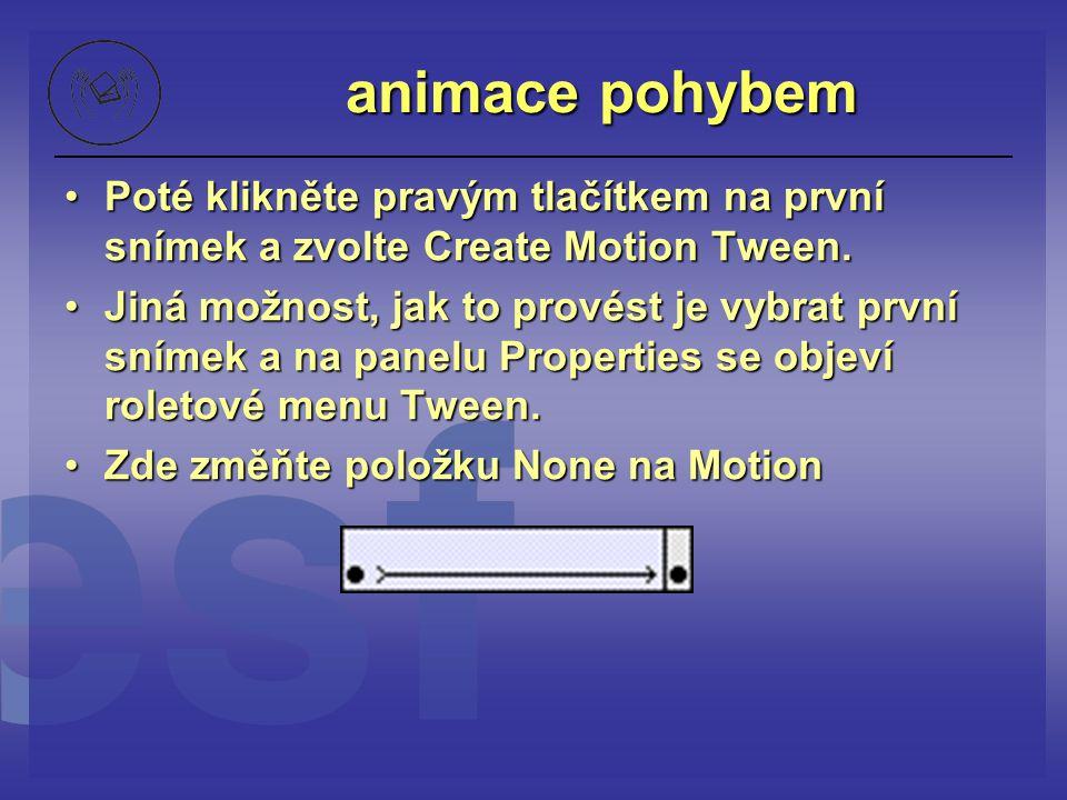 animace pohybem Poté klikněte pravým tlačítkem na první snímek a zvolte Create Motion Tween.