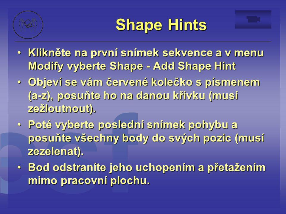 Shape Hints Klikněte na první snímek sekvence a v menu Modify vyberte Shape - Add Shape Hint.
