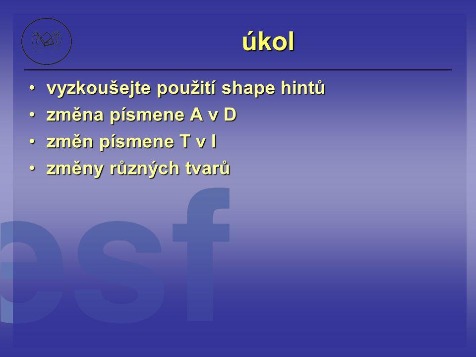 úkol vyzkoušejte použití shape hintů změna písmene A v D