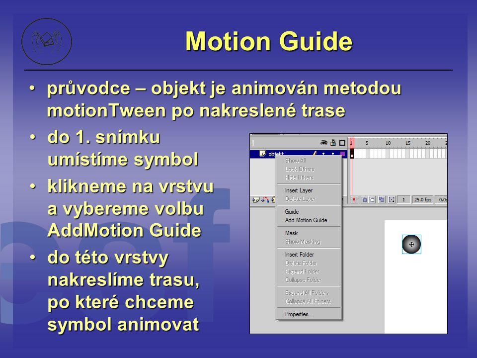 Motion Guide průvodce – objekt je animován metodou motionTween po nakreslené trase. do 1. snímku umístíme symbol.