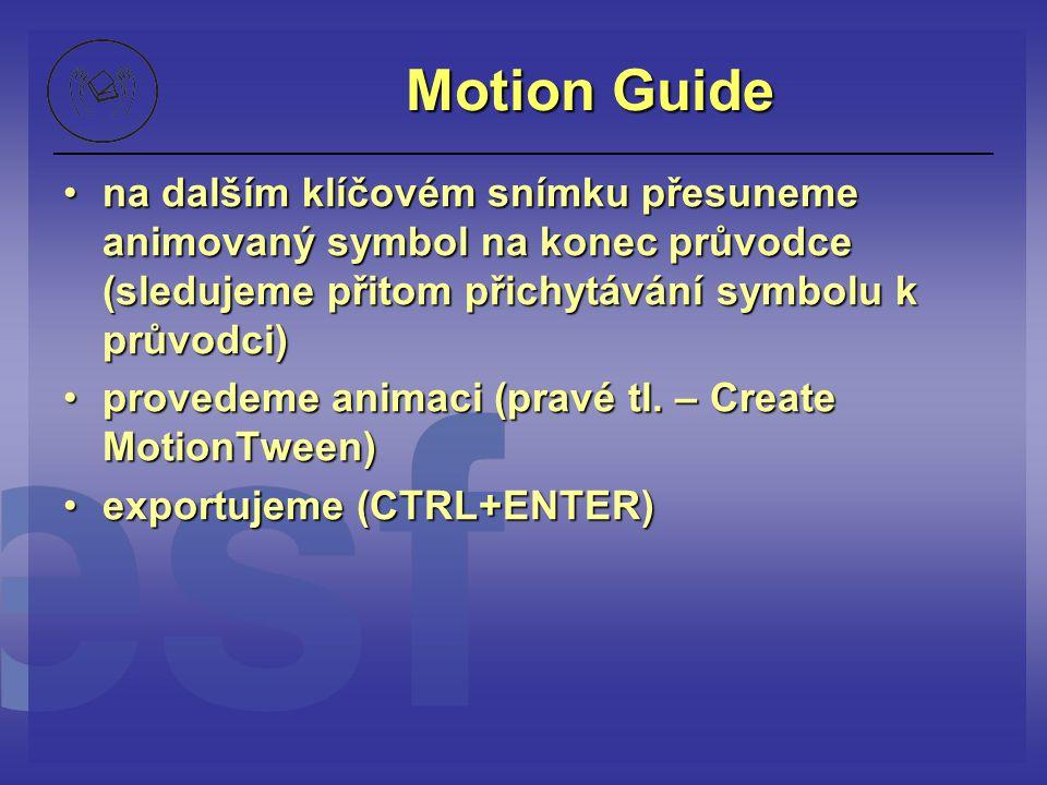 Motion Guide na dalším klíčovém snímku přesuneme animovaný symbol na konec průvodce (sledujeme přitom přichytávání symbolu k průvodci)