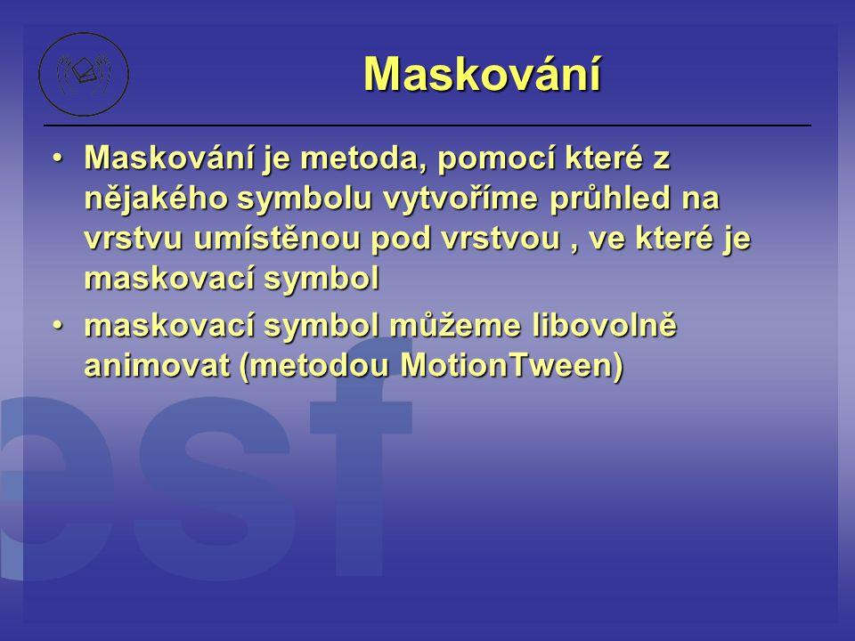 Maskování Maskování je metoda, pomocí které z nějakého symbolu vytvoříme průhled na vrstvu umístěnou pod vrstvou , ve které je maskovací symbol.