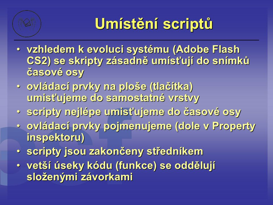 Umístění scriptů vzhledem k evoluci systému (Adobe Flash CS2) se skripty zásadně umísťují do snímků časové osy.