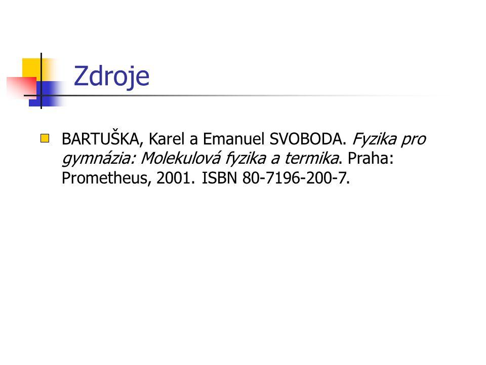 Zdroje BARTUŠKA, Karel a Emanuel SVOBODA. Fyzika pro gymnázia: Molekulová fyzika a termika.