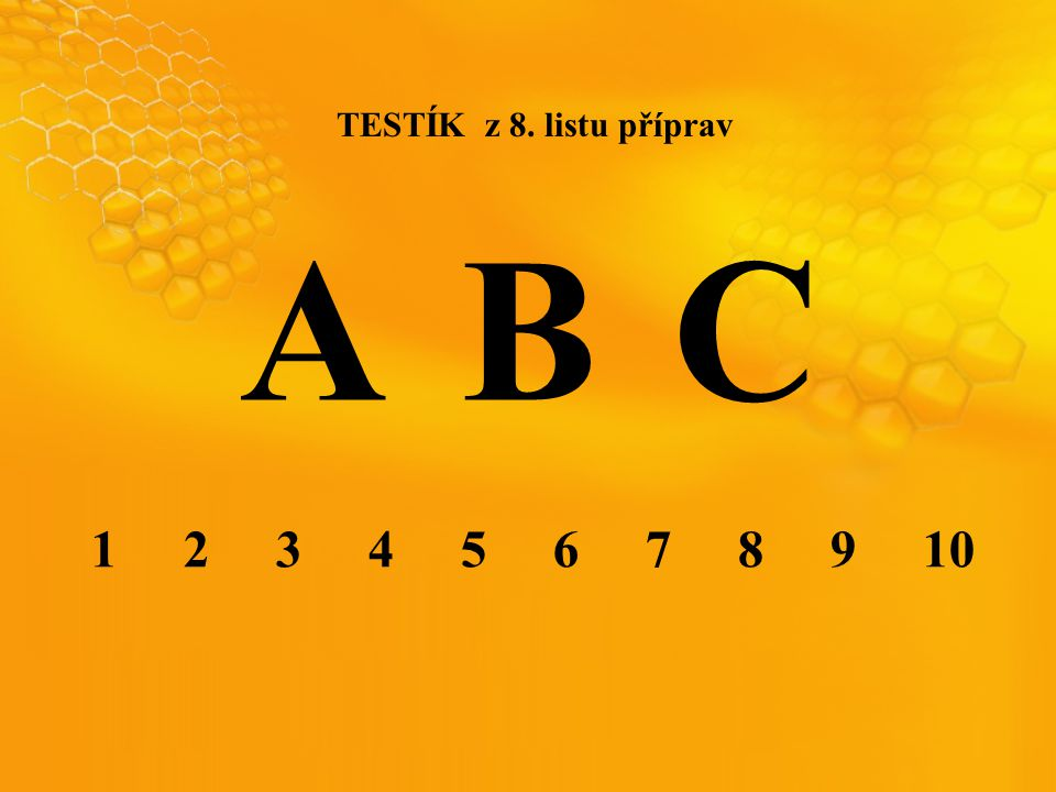 TESTÍK z 8. listu příprav A B C 1 2 3 4 5 6 7 8 9 10