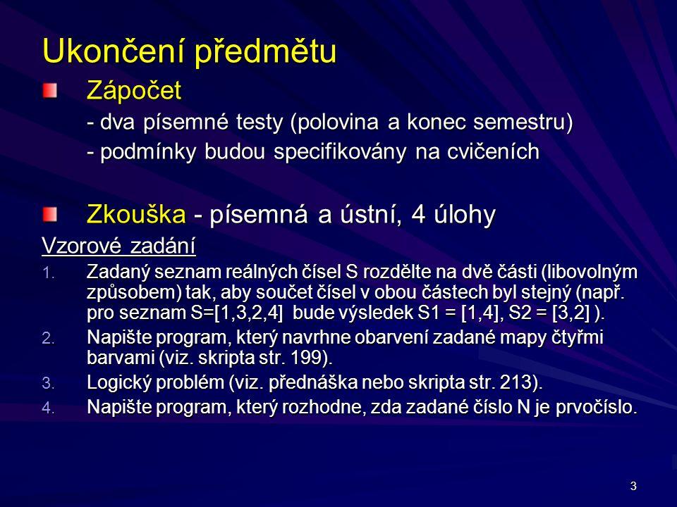Ukončení předmětu Zápočet Zkouška - písemná a ústní, 4 úlohy