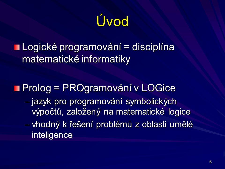 Úvod Logické programování = disciplína matematické informatiky