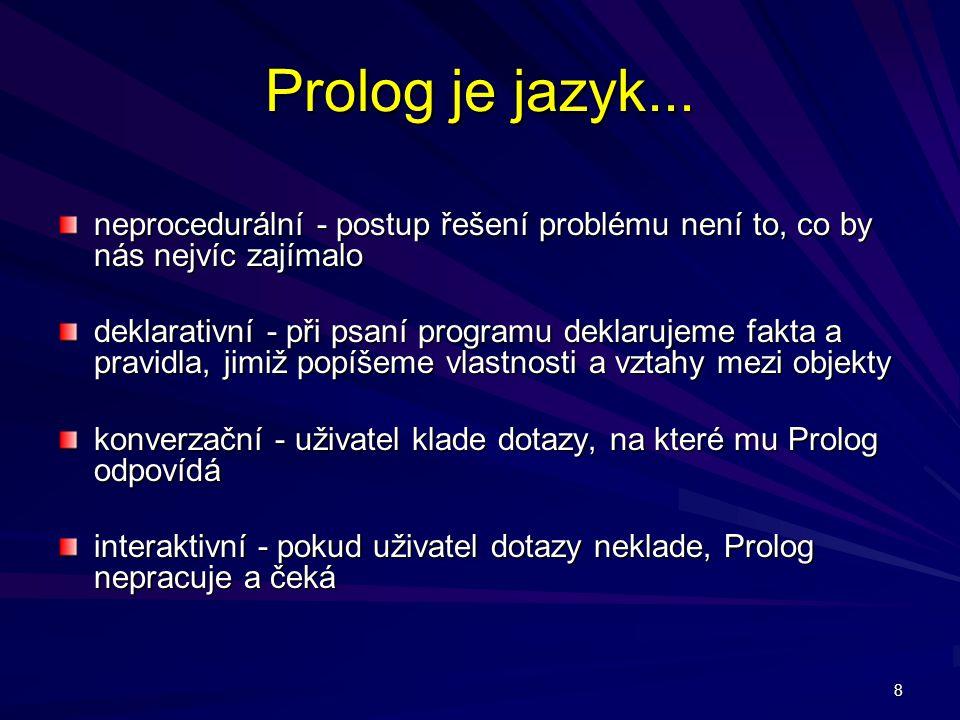Prolog je jazyk... neprocedurální - postup řešení problému není to, co by nás nejvíc zajímalo.