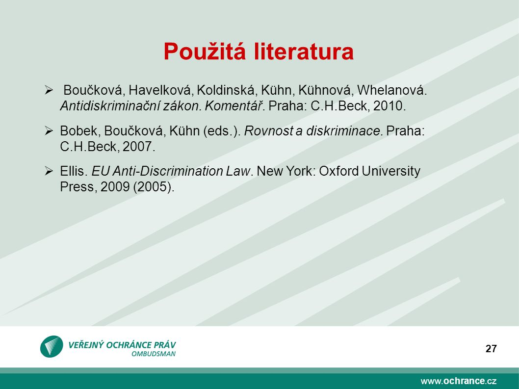 Použitá literatura Boučková, Havelková, Koldinská, Kühn, Kühnová, Whelanová. Antidiskriminační zákon. Komentář. Praha: C.H.Beck, 2010.