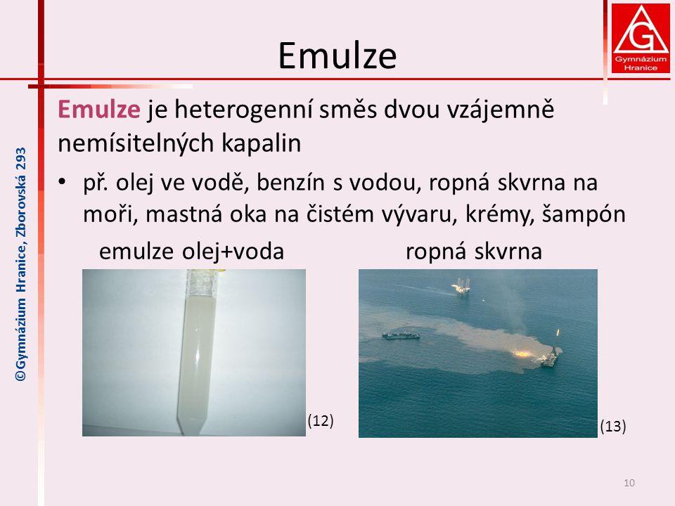 Emulze Emulze je heterogenní směs dvou vzájemně nemísitelných kapalin