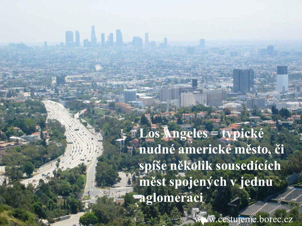 Los Angeles = typické nudné americké město, či spíše několik sousedících měst spojených v jednu aglomeraci