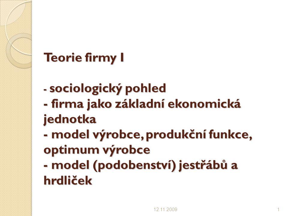 Teorie firmy I - sociologický pohled - firma jako základní ekonomická jednotka - model výrobce, produkční funkce, optimum výrobce - model (podobenství) jestřábů a hrdliček