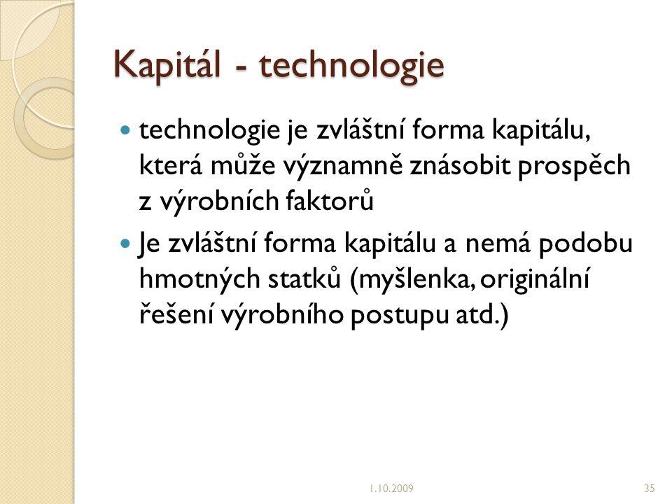 Kapitál - technologie technologie je zvláštní forma kapitálu, která může významně znásobit prospěch z výrobních faktorů.