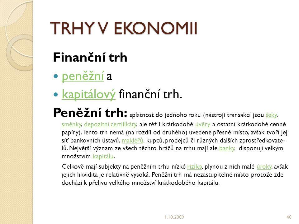 TRHY V EKONOMII Finanční trh peněžní a kapitálový finanční trh.
