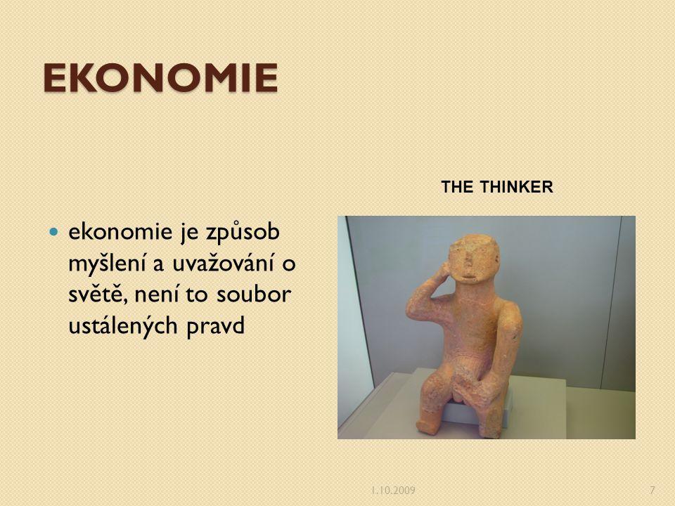 EKONOMIE THE THINKER. ekonomie je způsob myšlení a uvažování o světě, není to soubor ustálených pravd.