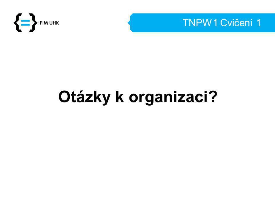 TNPW1 Cvičení 1 Otázky k organizaci