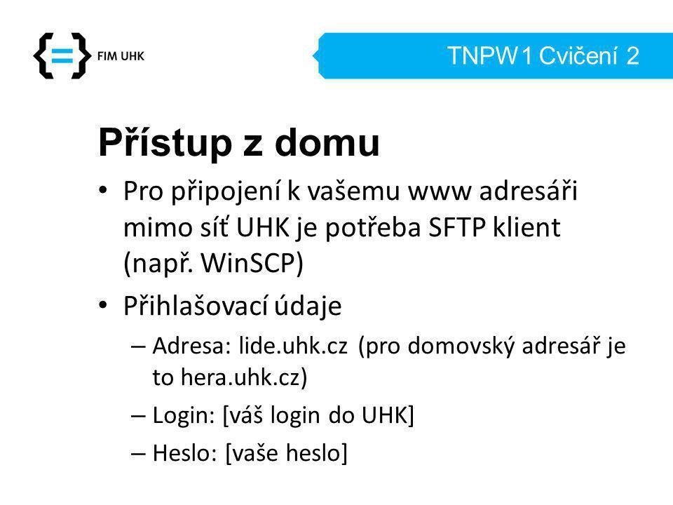 TNPW1 Cvičení 2 Přístup z domu. Pro připojení k vašemu www adresáři mimo síť UHK je potřeba SFTP klient (např. WinSCP)