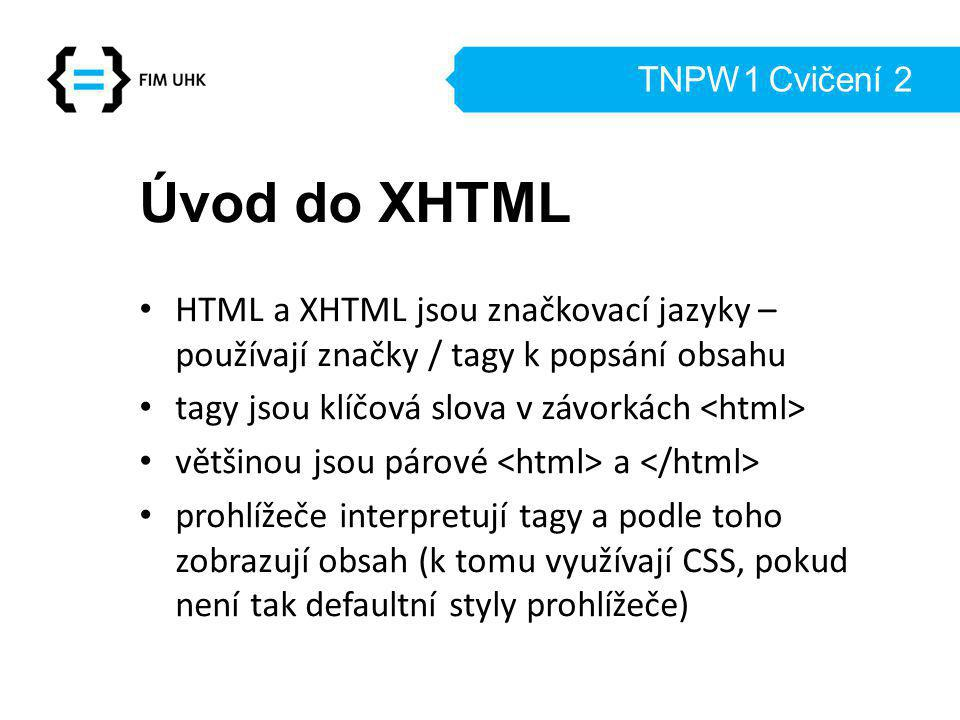 TNPW1 Cvičení 2 Úvod do XHTML. HTML a XHTML jsou značkovací jazyky – používají značky / tagy k popsání obsahu.