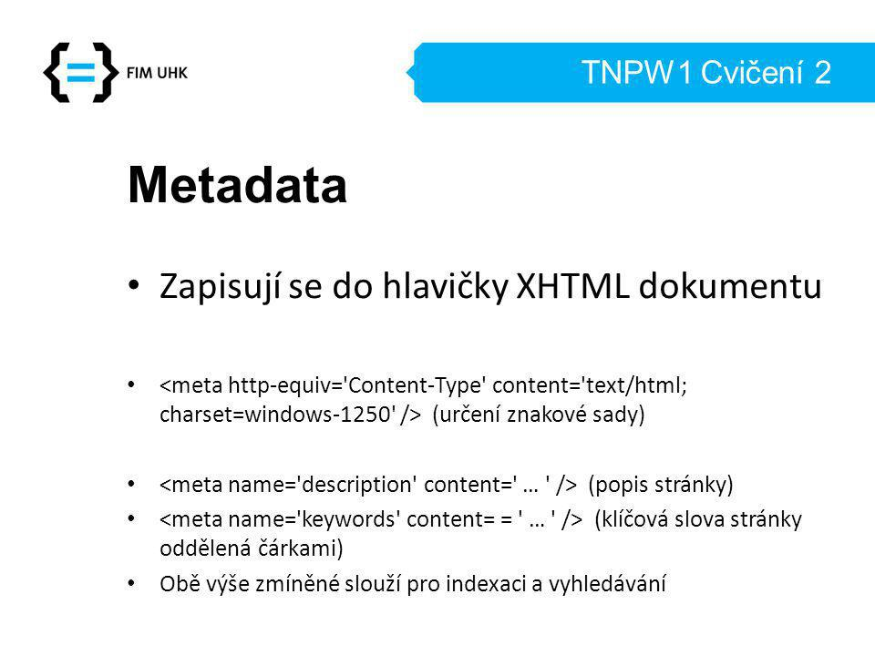 Metadata Zapisují se do hlavičky XHTML dokumentu TNPW1 Cvičení 2