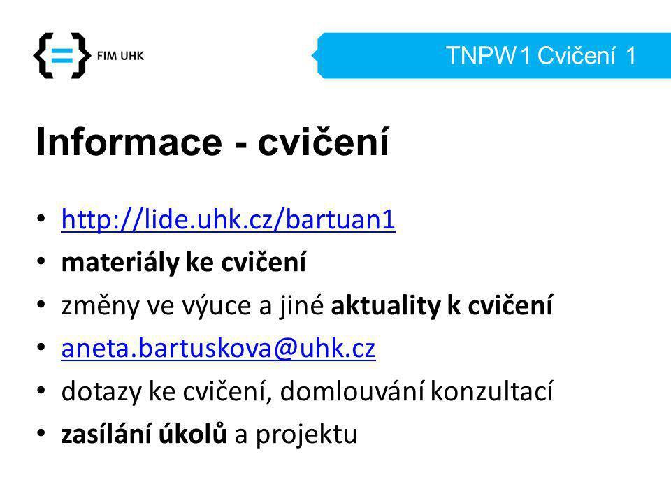 Informace - cvičení http://lide.uhk.cz/bartuan1 materiály ke cvičení