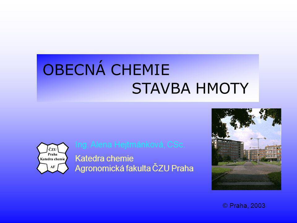 OBECNÁ CHEMIE STAVBA HMOTY Ing. Alena Hejtmánková, CSc. Katedra chemie