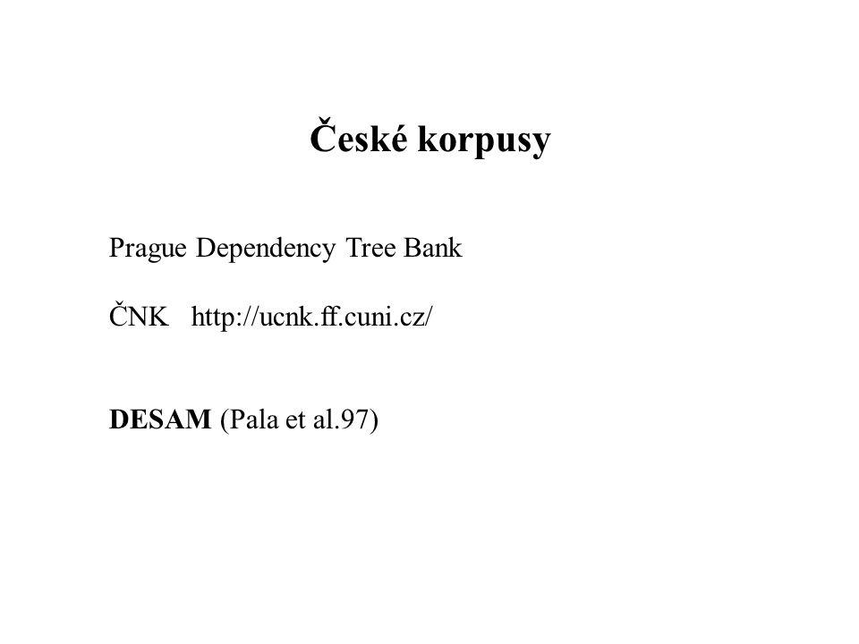 České korpusy Prague Dependency Tree Bank ČNK http://ucnk.ff.cuni.cz/