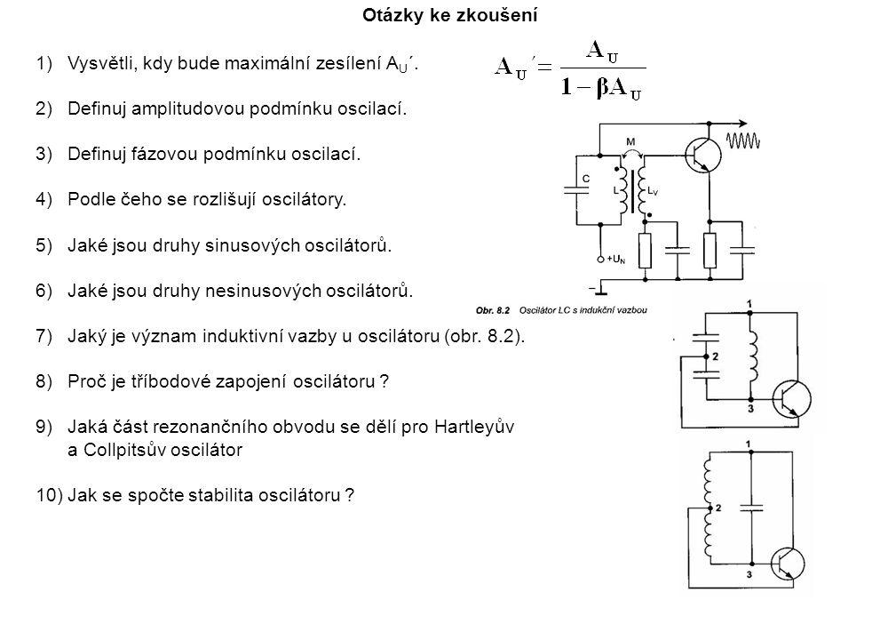 Otázky ke zkoušení Vysvětli, kdy bude maximální zesílení AU´. Definuj amplitudovou podmínku oscilací.