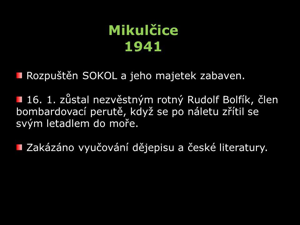 Mikulčice 1941 Rozpuštěn SOKOL a jeho majetek zabaven.