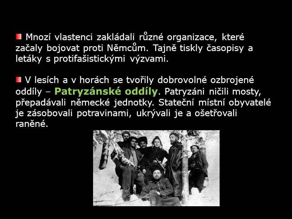 Mnozí vlastenci zakládali různé organizace, které začaly bojovat proti Němcům. Tajně tiskly časopisy a letáky s protifašistickými výzvami.