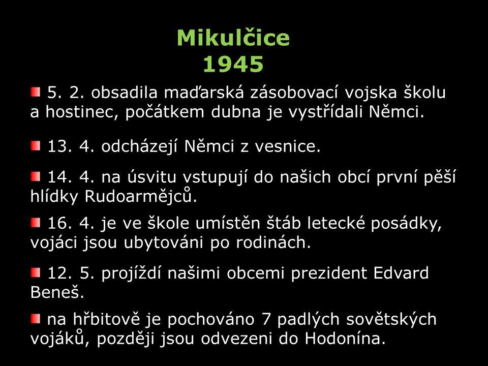 Mikulčice 1945 5. 2. obsadila maďarská zásobovací vojska školu a hostinec, počátkem dubna je vystřídali Němci.