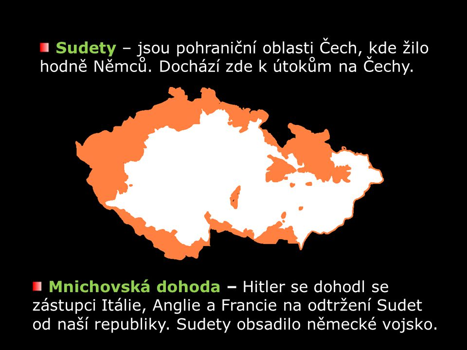 Sudety – jsou pohraniční oblasti Čech, kde žilo hodně Němců