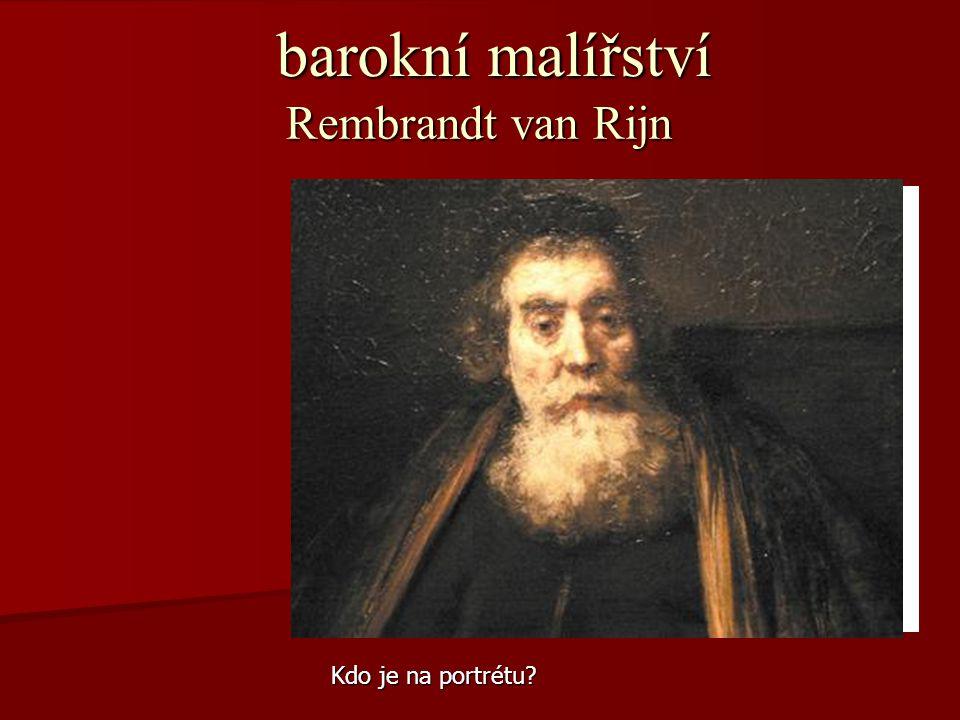 barokní malířství Rembrandt van Rijn Kdo je na portrétu