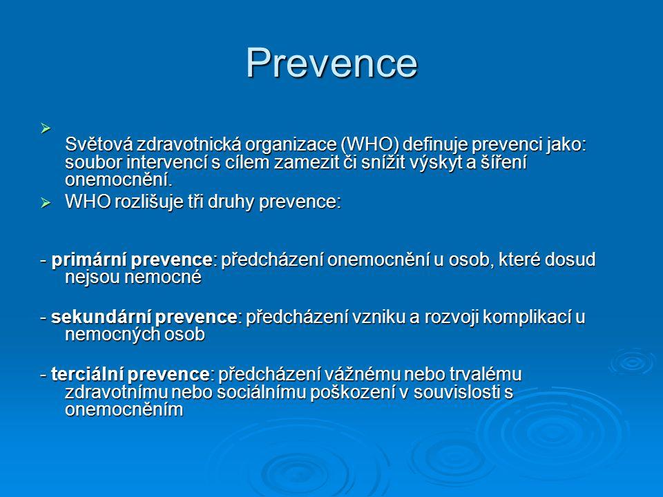 Prevence Světová zdravotnická organizace (WHO) definuje prevenci jako: soubor intervencí s cílem zamezit či snížit výskyt a šíření onemocnění.