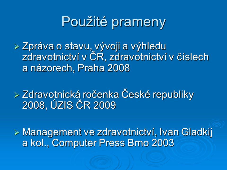 Použité prameny Zpráva o stavu, vývoji a výhledu zdravotnictví v ČR, zdravotnictví v číslech a názorech, Praha 2008.