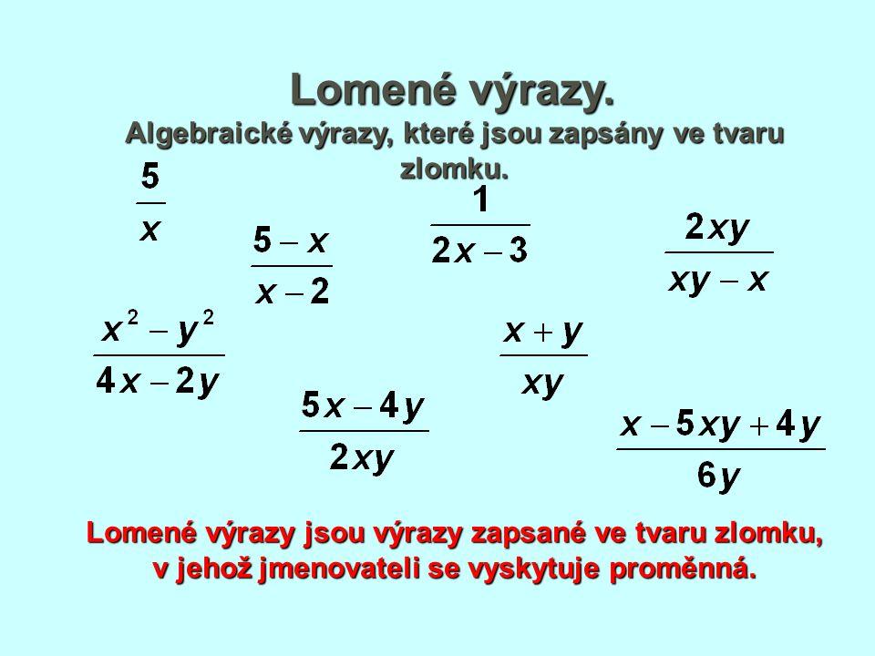 Algebraické výrazy, které jsou zapsány ve tvaru zlomku.