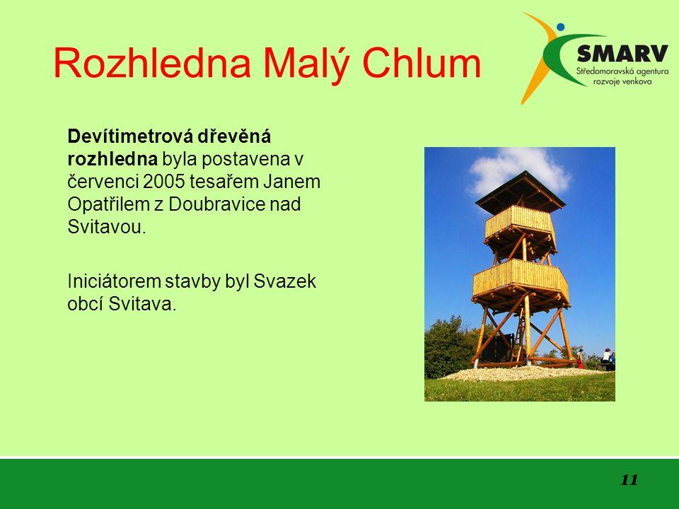 Rozhledna Malý Chlum Devítimetrová dřevěná rozhledna byla postavena v červenci 2005 tesařem Janem Opatřilem z Doubravice nad Svitavou.