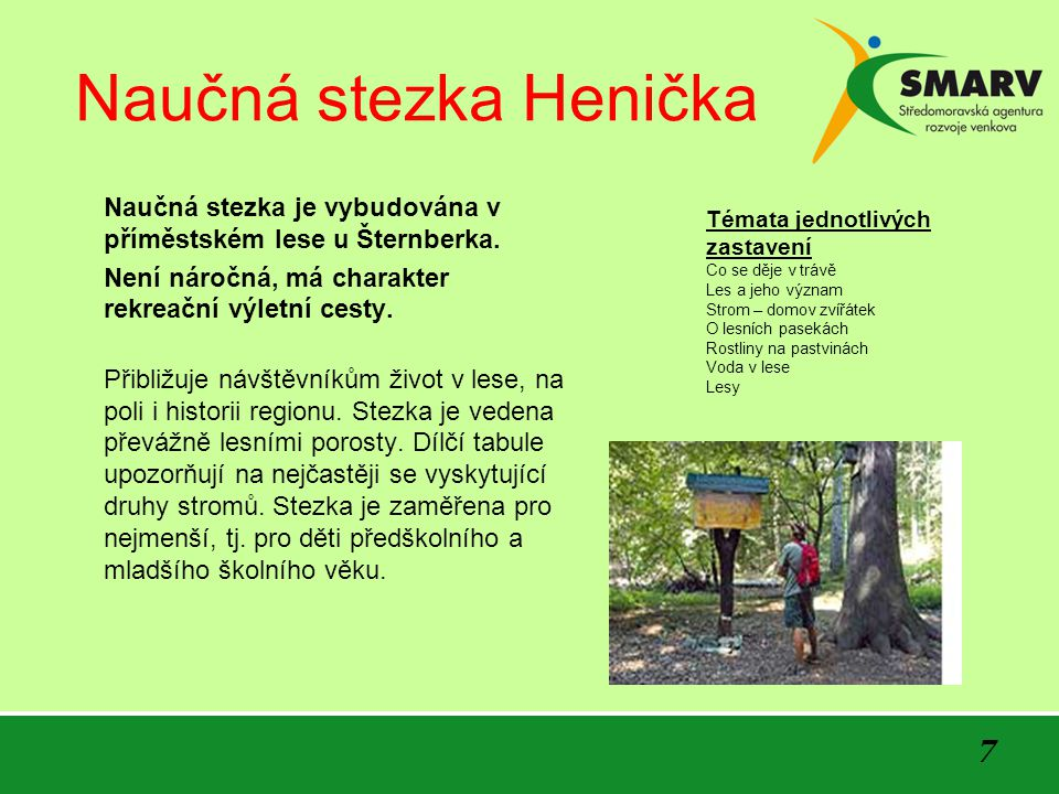 Naučná stezka Henička Naučná stezka je vybudována v příměstském lese u Šternberka. Není náročná, má charakter rekreační výletní cesty.