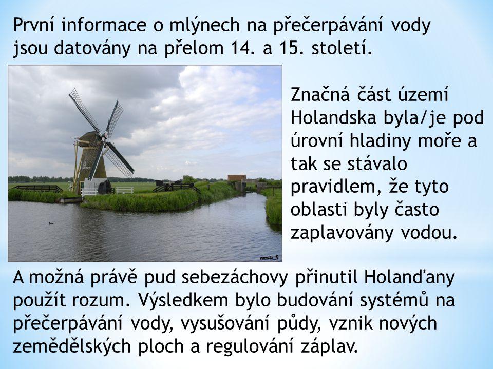 První informace o mlýnech na přečerpávání vody jsou datovány na přelom 14. a 15. století.