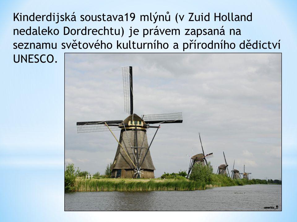 Kinderdijská soustava19 mlýnů (v Zuid Holland nedaleko Dordrechtu) je právem zapsaná na seznamu světového kulturního a přírodního dědictví UNESCO.